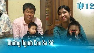 Cô gái may mắn tìm được hạnh phúc với người chồng Hàn hơn 16 tuổi | Những Người Con Xa Xứ Tập 12