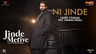 Ni Jinde – Laddi Chahal – Parmish Verma – Jinde Meriye Video HD