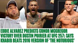 Eddie Alvarez Scoffs At Conor McGregor's Chances In Potential Khabib Nurmagomedov Rematch   UFC 257