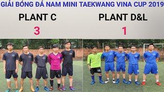 Giải bóng đá nam mini Taekwang vina cup 2019 giữa hai đội Plant C và Plant D&L  FullHD