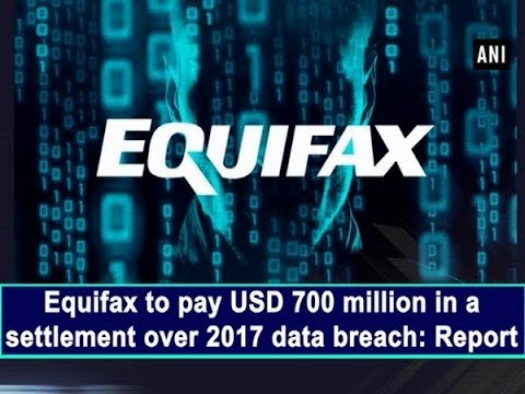 Equifax to pay USD 700 million in a settlement over 2017 data breach: Report