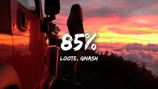 Loote, gnash - 85% (Lyrics)
