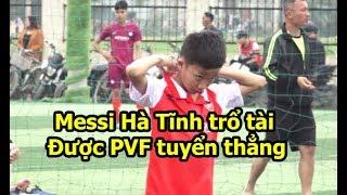Quang Hải Nhí Messi Hà Tĩnh được học viện bóng đá PVF tuyển thẳng vì quá đỉnh