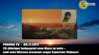 20-jähriger behauptet vom Mars zu sein – und sein Wissen erstaunt... - Pravda TV - 09.11.2017
