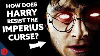 How Does Harry Resist The Imperius Curse? [Harry Potter Theory]