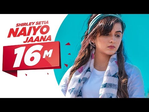 Shirley Setia - Naiyo Jaana (Official Video) Ravi Singhal