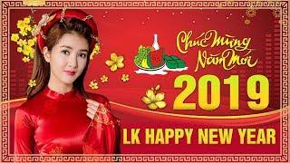 Liên Khúc HAPPY NEW YEAR 2020 - Nhạc Xuân Đặc Biệt Chọn Lọc Đón TẾT Nguyên Đán Canh Tý 2020