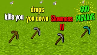 Minecraft however, each pickaxe does something to you...