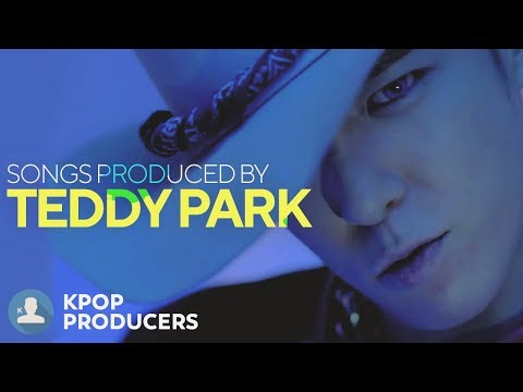 SONGS MADE BY TEDDY PARK (Kpop Producers)