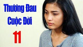 Thương Đau Cuộc Đời - Tập 11   Phim Tình Cảm Việt Nam Mới Hay Nhất 2018