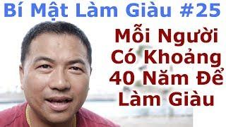 Bí Mật Làm Giàu #25 - Mỗi Người Có Khoảng 40 Năm Để Làm Giàu - By Tai Duong