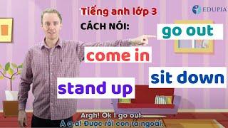 Học tiếng anh lớp 3 unit 6: Hướng dẫn nói: Đứng lên, ngồi xuống, đi ra, đi vào