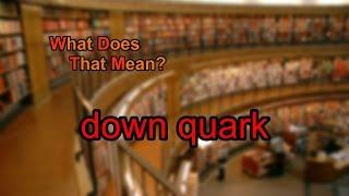 What does down quark mean?