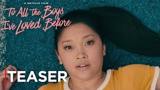 To All The Boys I've Loved Before | Teaser Trailer | Netflix