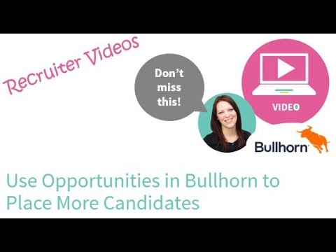 Use Opportunities in Bullhorn to Place More Candidates