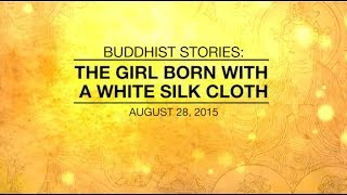 BUDDHIST STORIES: THE GIRL BORN WITH A WHITE SILK CLOTH - Aug 28,2015