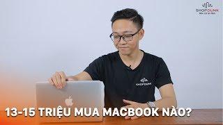 13 đến 15 triệu nên mua Macbook nào ngon?