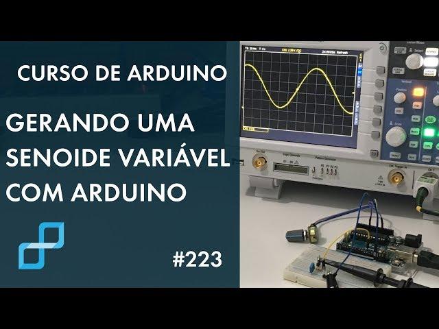 GERANDO SENOIDE COM FREQUÊNCIA VARIÁVEL | Curso de Arduino #223