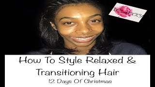 How To Style Relaxed/Transitioning Hair | 12 Days of Christmas