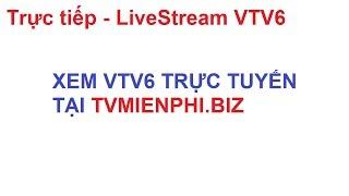 VTV6 - XEM VTV6 TRỰC TUYẾN
