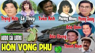 Cải lương: HÒN VỌNG PHU | Lệ Thủy, Trọng Hữu, Tuấn Anh, Phượng Nhung, Kiều Lan, Thanh Nam