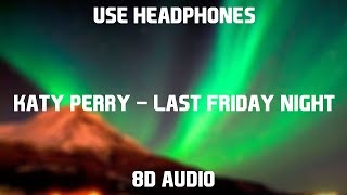 Katy Perry - Last Friday Night (T.G.I.F.) | 8D Audio
