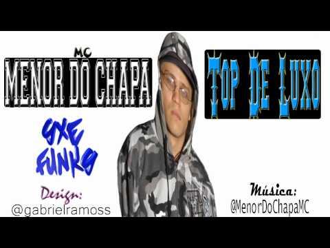 Baixar MC Menor do Chapa - Top de Luxo [[LANÇAMENTO 2012]]
