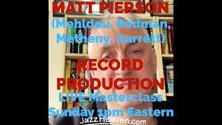 MATT PIERSON (Brad Mehldau, Pat Metheny, Joshua Redman) Record Production Masterclass JAZZHEAVEN.COM