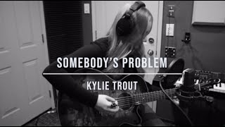 """Kylie Trout - Female Perspective of """"Somebody's Problem"""" (by Morgan Wallen) *FULL ACOUSTIC VERSION*"""