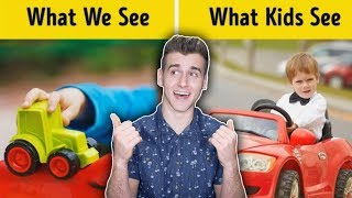 What We See Vs. What Kids See