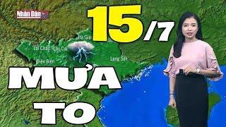 Dự báo thời tiết hôm nay và ngày mai 15/7   Bản tin thời tiết đêm nay mới nhất