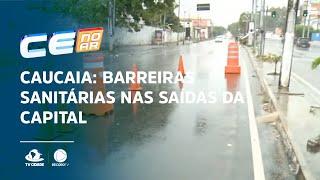 CAUCAIA: Barreiras sanitárias nas saídas da Capital