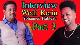 New Eritrean Interview - Yohannes Habteab (WEDI KERIN)  Part 3 - RBL TV Entertainment