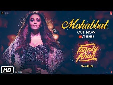 Mohabbat Video Song - FANNEY KHAN - Aishwarya Rai Bachchan - Sunidhi Chauhan - Tanishk Bagchi