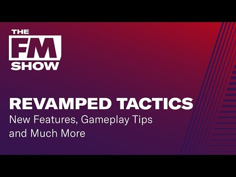 Football Manager 2019 Revamped Tactics | New Features and Tips | The FM Show Season 2 Episode 3