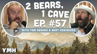 Ep. 57   2 Bears 1 Cave w/ Tom Segura & Bert Kreischer