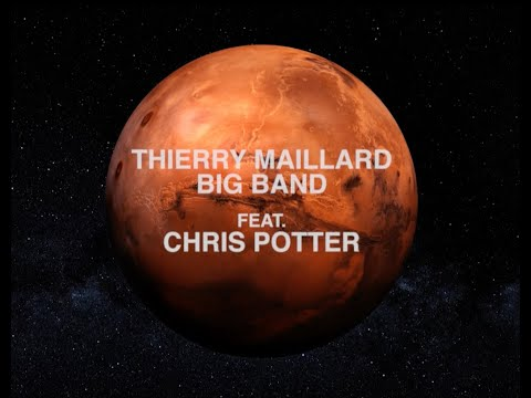 "Thierry Maillard Big Band ""PLANET MARS"" avec Chris Potter"