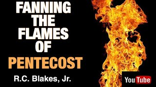 FANNING THE FLAMES OF PENTECOST by RC BLAKES