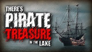 """There's Pirate Treasure in the Lake""   Creepypasta"