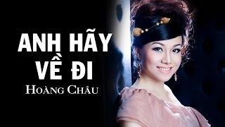 Anh Hãy Về Đi [ HD ] - Hoàng Châu