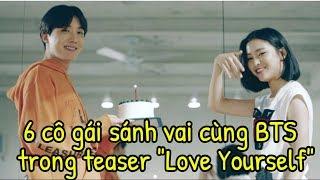 """""""Truy Lùng"""" Danh Tính 6 Cô Gái Xinh Đẹp Sánh Vai Cùng BTS Trong Teaser """"Love Yourself"""""""