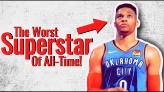 Why Russell Westbrook Is The WORST Superstar Of ALL TIME!