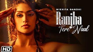Ranjha Tere Naal – Nikhita Gandhi Video HD