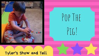 Tyler's Show and Tell Pop the Pig
