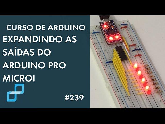 MAIS SAÍDAS PARA O ARDUINO PRO MICRO | Curso de Arduino #239