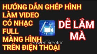 Video hướng dẫn ghép hình làm video có nhạc trên điện thoại bằng ứng dụng PowerDirector