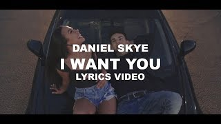 daniel-skye-i-want-you-lyrics-video.jpg