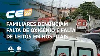 Familiares denunciam falta de oxigênio e falta de leitos em hospitais