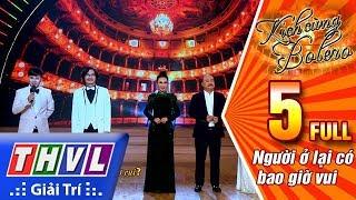 THVL | Kịch cùng Bolero Mùa 2 - Tập 5 FULL: Người ở lại có bao giờ vui