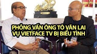 Phỏng vấn ông Tô Văn Lai vụ VietFace TV bị biểu tình phản đối